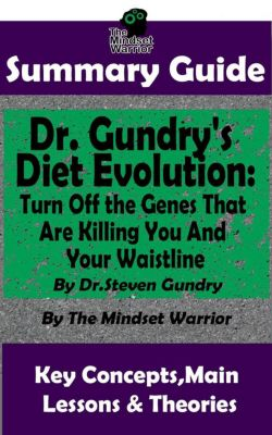 (Weight Loss, Anti-Aging & Longevity, Anti-Inflammatory Diet): Summary Guide: Dr. Gundry's Diet Evolution: Turn Off the Genes That Are Killing You and Your Waistline by Dr. Steven Gundry | The Mindset Warrior Summary Guide ((Weight Loss, Anti-Aging & Longevity, Anti-Inflammatory Diet)), The Mindset Warrior
