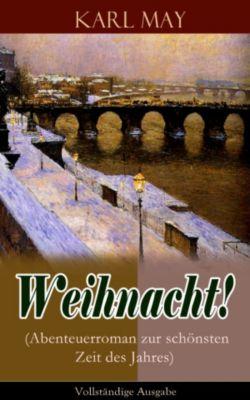 Weihnacht! (Abenteuerroman zur schönsten Zeit des Jahres) - Vollständige Ausgabe, Karl May