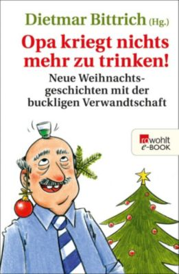 Weihnachten mit der buckligen Verwandtschaft: Opa kriegt nichts mehr zu trinken!