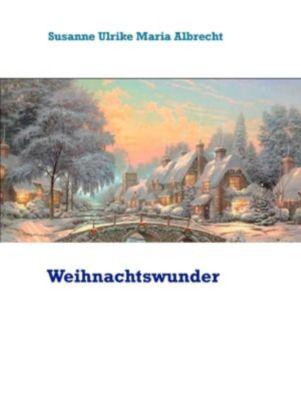 Weihnachtswunder, Susanne Ulrike Maria Albrecht