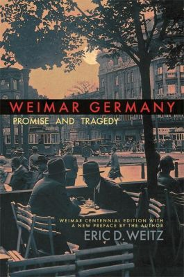 Weimar Germany - Promise and Tragedy, Eric Weitz