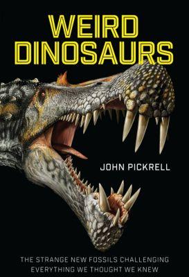 Weird Dinosaurs, John Pickrell