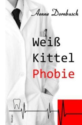 Weißkittelphobie - Aenne Dornbusch  