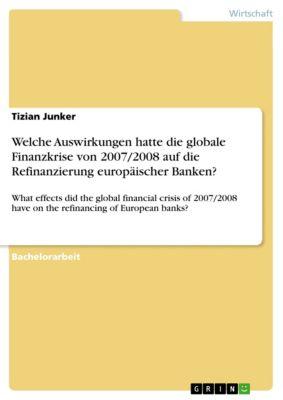 Welche Auswirkungen hatte die globale Finanzkrise von 2007/2008 auf die Refinanzierung europäischer Banken?, Tizian Junker