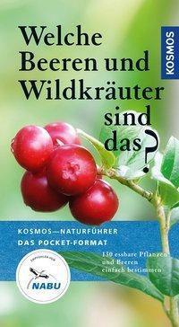Welche Beeren und Wildkräuter sind das? - Eva-Maria Dreyer |