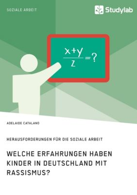 Welche Erfahrungen haben Kinder in Deutschland mit Rassismus? Herausforderungen für die Soziale Arbeit - Adelaide Catalano pdf epub