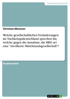 Welche gesellschaftlichen Veränderungen im Nachkriegsdeutschland sprechen für, welche gegen die Annahme, die BRD sei eine nivellierte Mittelstandsgesellschaft?, Christian Meissner