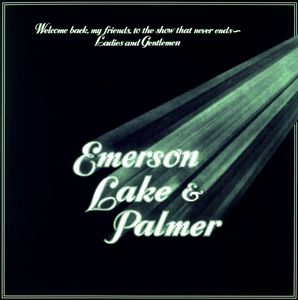 Welcome Back My Friends To Theshow That Never Ends, Lake & Palmer Emerson