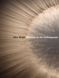 Welcome to the Anthropocene, Alice Major
