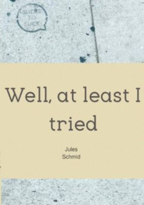 Well, at least I tried, Jules Schmid