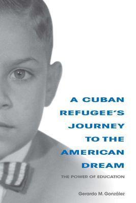 Well House Books: A Cuban Refugee's Journey to the American Dream, Gerardo M. González