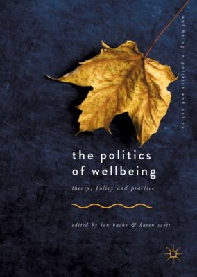 Wellbeing in Politics and Policy: The Politics of Wellbeing