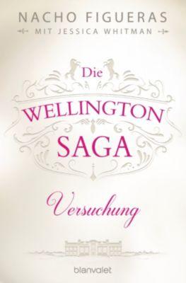 Wellington: Die Wellington-Saga - Versuchung, Jessica Whitman, Nacho Figueras