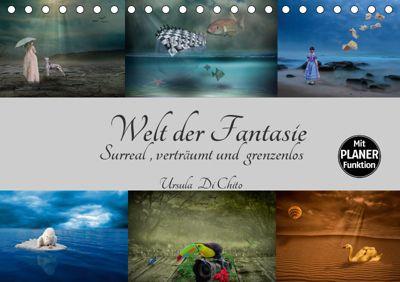 Welt der Fantasie - Surreal, verträumt und grenzenlos (Tischkalender 2019 DIN A5 quer), Ursula Di Chito