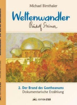 Weltenwandler Rudolf Steiner, Band I: Das Goetheanum: .2 Der Brand des Goetheanums - Michael Birnthaler |