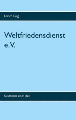 Weltfriedensdienst e.V., Ulrich Luig