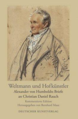 Weltmann und Hofkünstler, Alexander von Humboldt, Christian D. Rauch