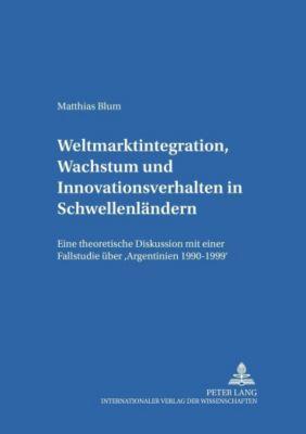 Weltmarktintegration, Wachstum und Innovationsverhalten in Schwellenländern, Matthias Blum