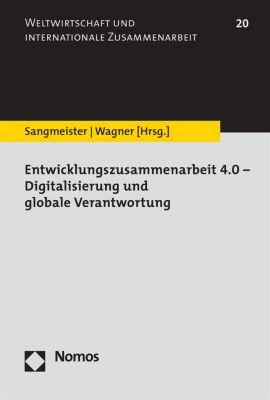 Weltwirtschaft und internationale Zusammenarbeit: Entwicklungszusammenarbeit 4.0 - Digitalisierung und globale Verantwortung