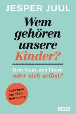 Wem gehören unsere Kinder? Dem Staat, den Eltern oder sich selbst?, Jesper Juul