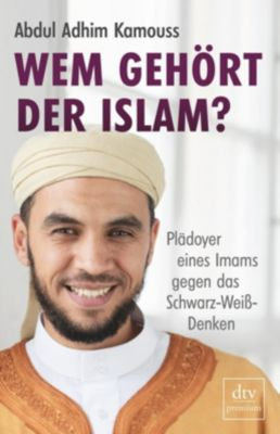 Wem gehört der Islam?, Abdul Adhim Kamouss