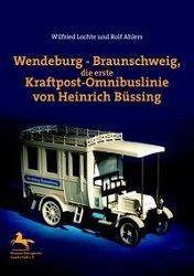 Wendeburg-Braunschweig,die erste Kraftpost-Omnibuslinie von Heinrich Büssing, Wilfried Lochte, Rolf Ahlers