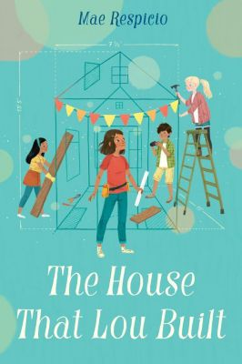Wendy Lamb Books: The House That Lou Built, Mae Respicio