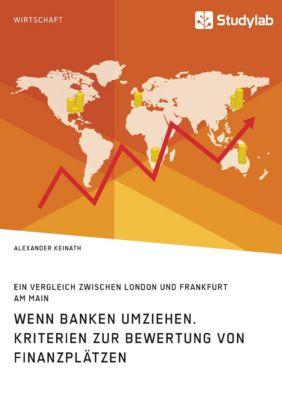 Wenn Banken umziehen. Kriterien zur Bewertung von Finanzplätzen, Alexander Keinath