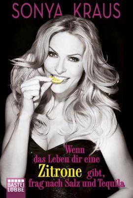 Wenn das Leben dir eine Zitrone gibt, frag nach Salz und Tequila, Sonya Kraus