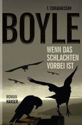 Wenn das Schlachten vorbei ist, T. C. Boyle