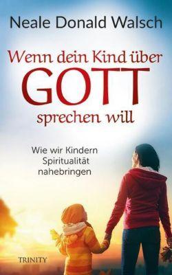 Wenn dein Kind über Gott sprechen will - Neale D. Walsch  