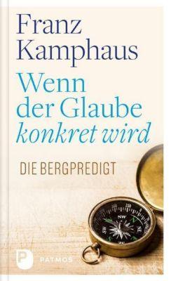 Wenn der Glaube konkret wird - Franz Kamphaus |