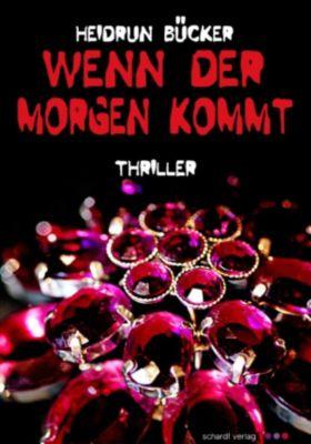 Wenn der Morgen kommt: Thriller, Heidrun Bücker