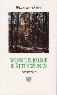 Wenn die Bäume Blätter weinen - Wolfram Dorn pdf epub
