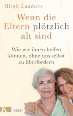 Wenn die Eltern plötzlich alt sind - Birgit Lambers |