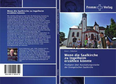 Wenn die Saalkirche zu Ingelheim erzählen könnte - Ernst L. Fellechner |