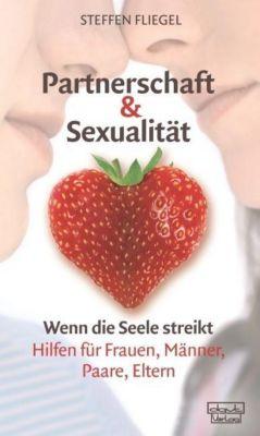Wenn die Seele streikt. Psychische Probleme und die Lösungen: Bd.2 Partnerschaft & Sexualität, Steffen Fliegel