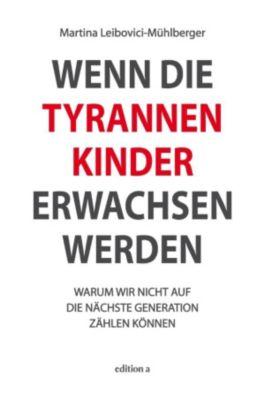 Wenn die Tyrannenkinder erwachsen werden, Martina Leibovici-Mühlberger