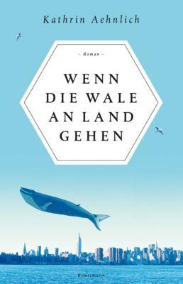 Wenn die Wale an Land gehen, Kathrin Aehnlich