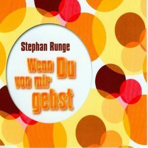 Wenn Du Von Mir Gehst, Stephan Runge