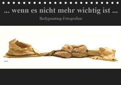 wenn es nicht mehr wichtig ist, Bodypainting-Fotografien (Tischkalender 2019 DIN A5 quer), Beat Frutiger
