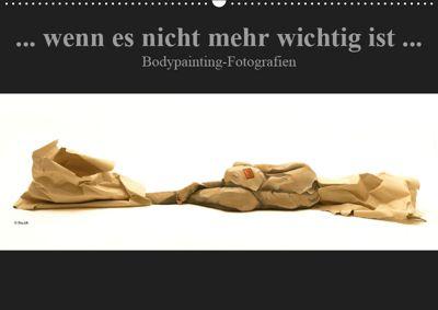wenn es nicht mehr wichtig ist, Bodypainting-Fotografien / CH-Version (Wandkalender 2019 DIN A2 quer), Beat Frutiger