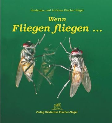Wenn Fliegen fliegen..., Heiderose Fischer-Nagel, Andreas Fischer-Nagel