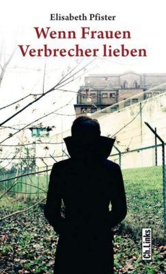 Wenn Frauen Verbrecher lieben, Elisabeth Pfister