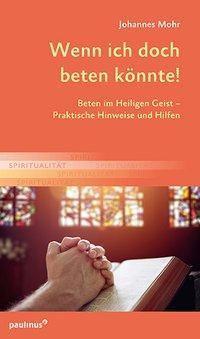 Wenn ich doch beten könnte!, Johannes Mohr