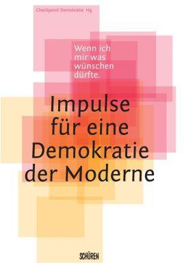 Wenn ich mir was wünschen dürfte - Impulse für eine Demokratie der Moderne