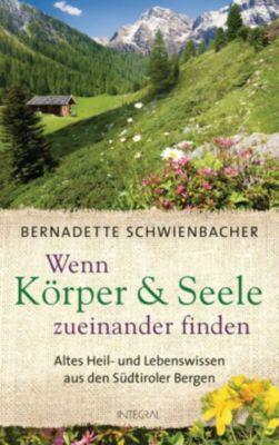 Wenn Körper & Seele zueinander finden - Bernadette Schwienbacher |