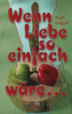 Wenn Liebe so einfach wäre ..., Ruth Gogoll