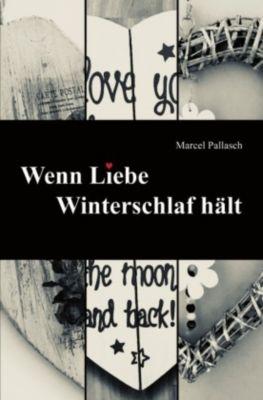 Wenn Liebe Winterschlaf hält - Marcel Pallasch  