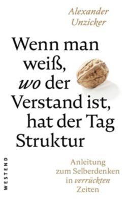 Wenn man weiß, wo der Verstand ist, hat der Tag Struktur - Alexander Unzicker |